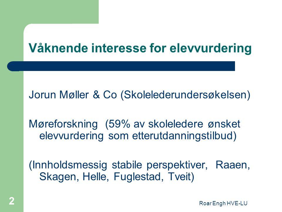 Roar Engh HVE-LU 2 Våknende interesse for elevvurdering Jorun Møller & Co (Skolelederundersøkelsen) Møreforskning (59% av skoleledere ønsket elevvurde