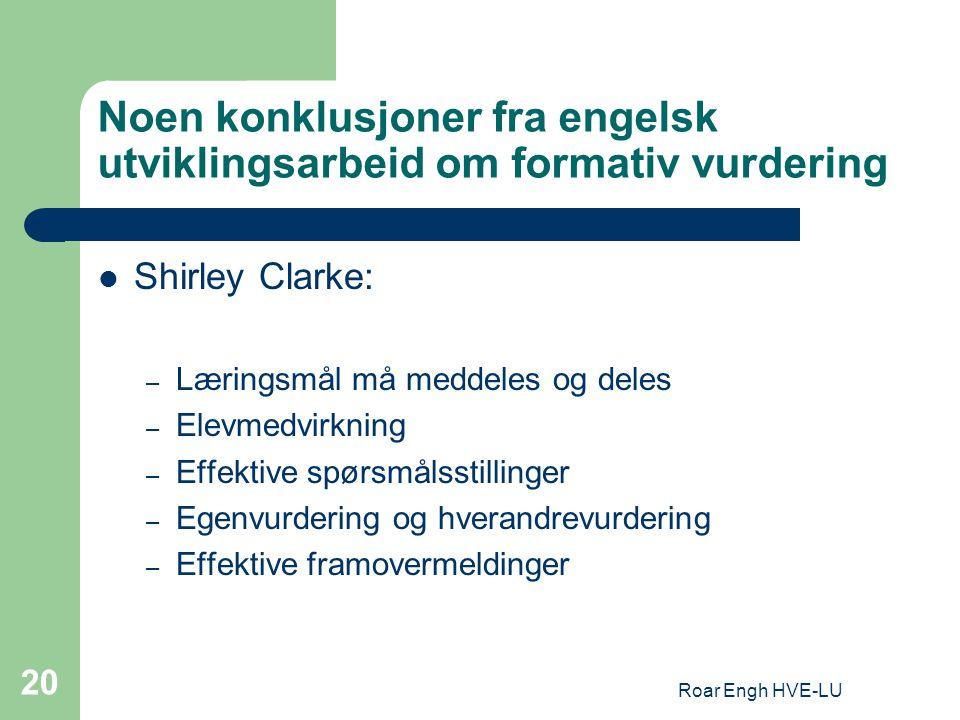 Roar Engh HVE-LU 20 Noen konklusjoner fra engelsk utviklingsarbeid om formativ vurdering Shirley Clarke: – Læringsmål må meddeles og deles – Elevmedvi