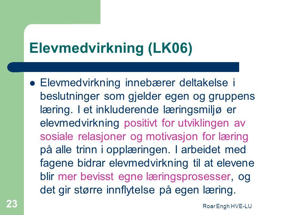 Roar Engh HVE-LU 23 Elevmedvirkning (LK06) Elevmedvirkning innebærer deltakelse i beslutninger som gjelder egen og gruppens læring. I et inkluderende