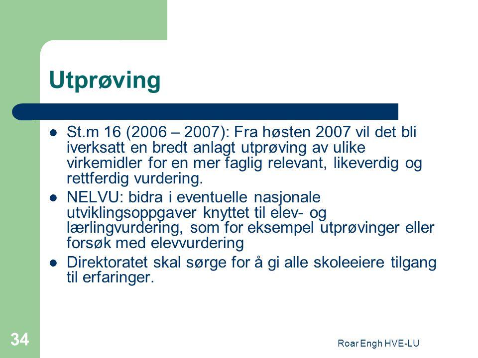 Roar Engh HVE-LU 34 Utprøving St.m 16 (2006 – 2007): Fra høsten 2007 vil det bli iverksatt en bredt anlagt utprøving av ulike virkemidler for en mer f