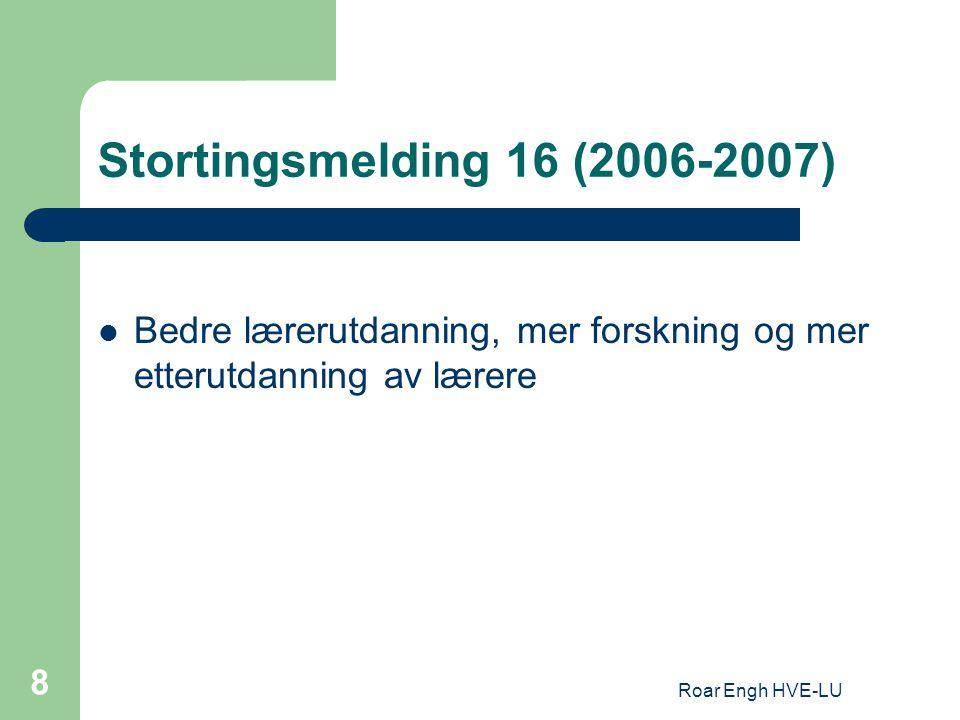 Roar Engh HVE-LU 19 Stortingsmelding 16 (2006-2007) Kontinuerlig vurdering og tilbakemeldinger gir gode resultater i form av økt læringsutbytte, spesielt for elever med svake faglige ferdigheter.