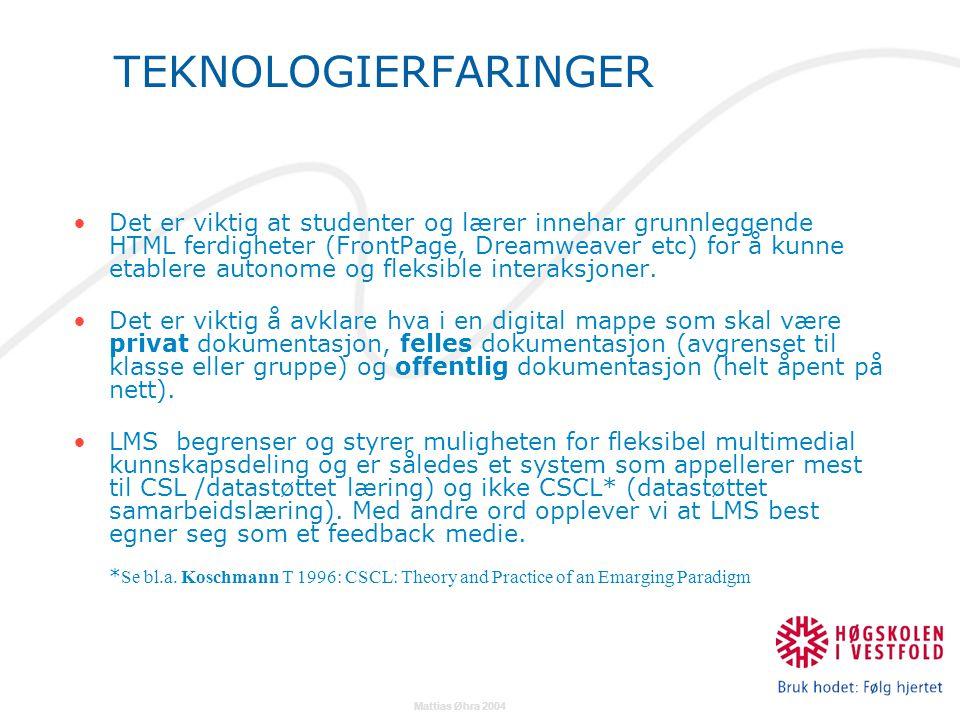 Mattias Øhra 2004 TEKNOLOGIERFARINGER Det er viktig at studenter og lærer innehar grunnleggende HTML ferdigheter (FrontPage, Dreamweaver etc) for å kunne etablere autonome og fleksible interaksjoner.