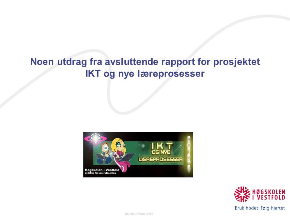 Mattias Øhra 2004 Noen utdrag fra avsluttende rapport for prosjektet IKT og nye læreprosesser