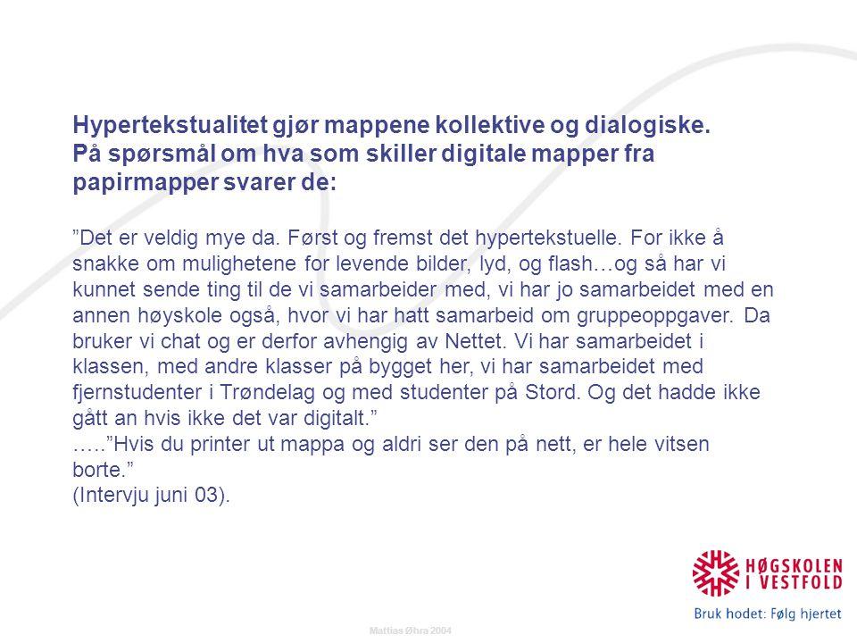 Mattias Øhra 2004 Hypertekstualitet gjør mappene kollektive og dialogiske.