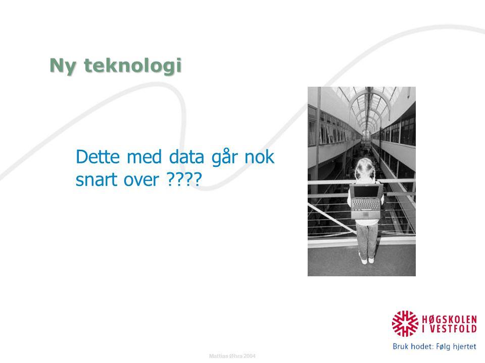 Mattias Øhra 2004 Dette med data går nok snart over Ny teknologi