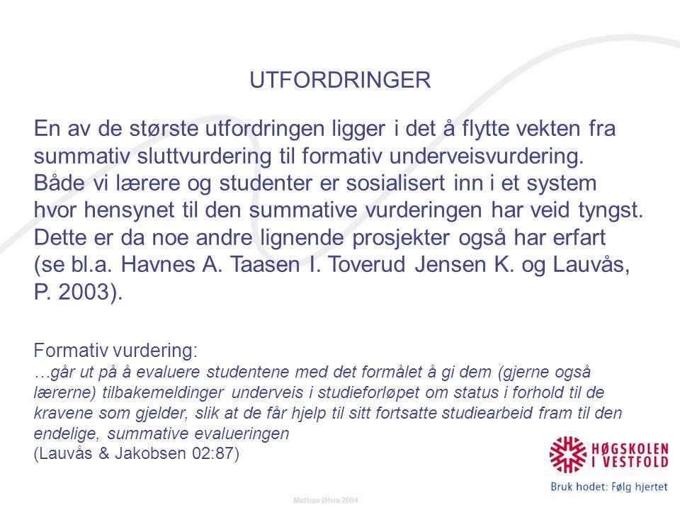 Mattias Øhra 2004 En av de største utfordringen ligger i det å flytte vekten fra summativ sluttvurdering til formativ underveisvurdering.