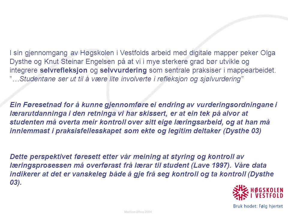 Mattias Øhra 2004 I sin gjennomgang av Høgskolen i Vestfolds arbeid med digitale mapper peker Olga Dysthe og Knut Steinar Engelsen på at vi i mye sterkere grad bør utvikle og integrere selvrefleksjon og selvvurdering som sentrale praksiser i mappearbeidet.