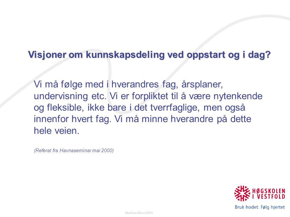 Mattias Øhra 2004 Vi må følge med i hverandres fag, årsplaner, undervisning etc.