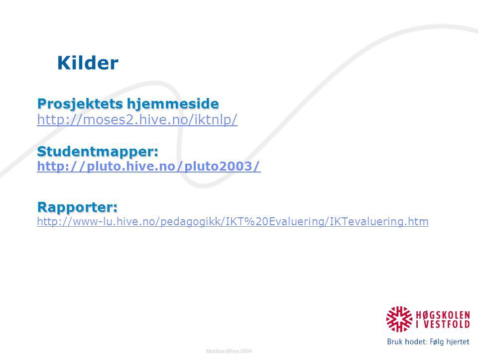 Mattias Øhra 2004 Kilder Prosjektets hjemmeside http://moses2.hive.no/iktnlp/Studentmapper: http://pluto.hive.no/pluto2003/Rapporter: http://www-lu.hive.no/pedagogikk/IKT%20Evaluering/IKTevaluering.htm