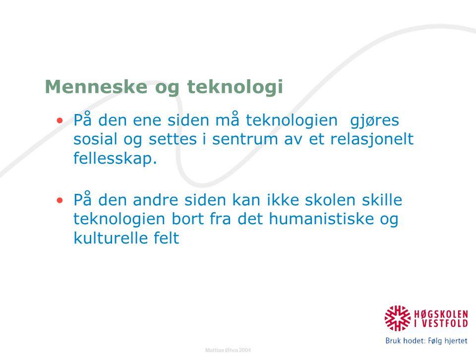 Mattias Øhra 2004 På den ene siden må teknologien gjøres sosial og settes i sentrum av et relasjonelt fellesskap.