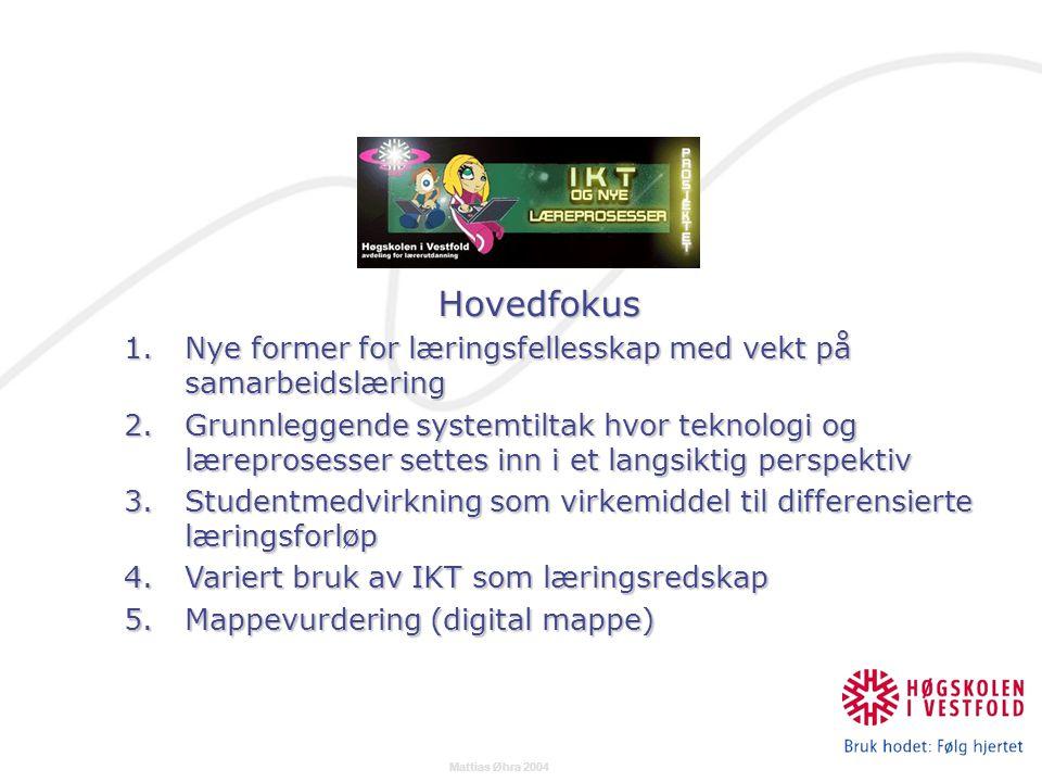 Mattias Øhra 2004 Hovedfokus Hovedfokus 1.Nye former for læringsfellesskap med vekt på samarbeidslæring 2.Grunnleggende systemtiltak hvor teknologi og læreprosesser settes inn i et langsiktig perspektiv 3.Studentmedvirkning som virkemiddel til differensierte læringsforløp 4.Variert bruk av IKT som læringsredskap 5.Mappevurdering (digital mappe)