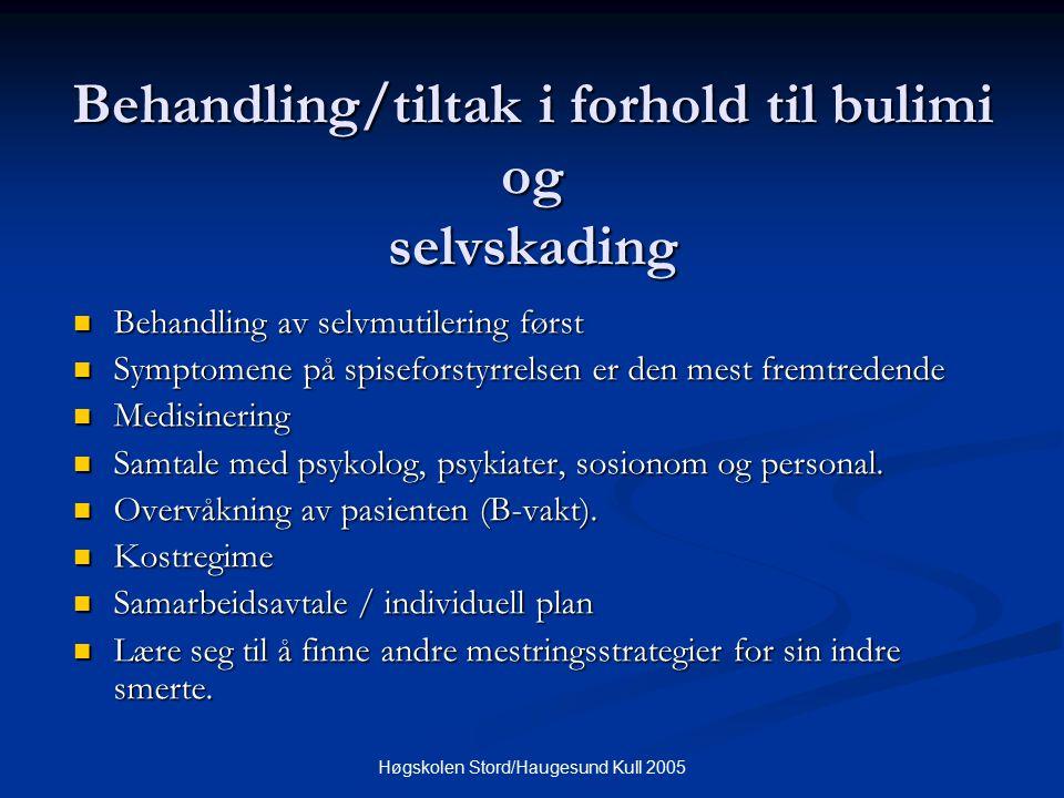 Høgskolen Stord/Haugesund Kull 2005 Behandling/tiltak i forhold til bulimi og selvskading Behandling av selvmutilering først Behandling av selvmutiler