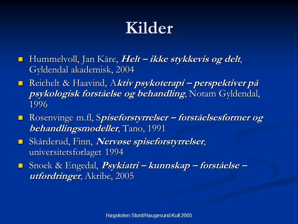 Høgskolen Stord/Haugesund Kull 2005 Kilder Hummelvoll, Jan Kåre, Helt – ikke stykkevis og delt, Gyldendal akademisk, 2004 Hummelvoll, Jan Kåre, Helt –