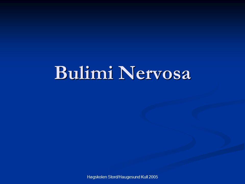 Høgskolen Stord/Haugesund Kull 2005 Bulimi Nervosa