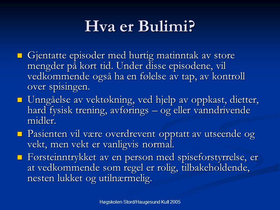 Høgskolen Stord/Haugesund Kull 2005 Hva er Bulimi? Gjentatte episoder med hurtig matinntak av store mengder på kort tid. Under disse episodene, vil ve