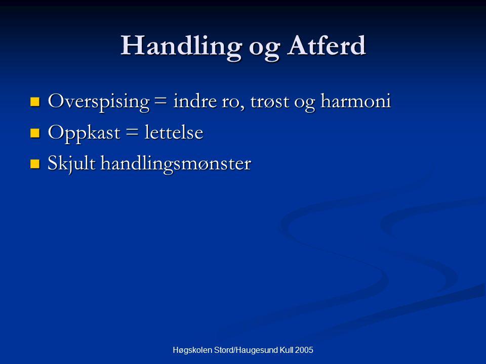 Høgskolen Stord/Haugesund Kull 2005 Handling og Atferd Overspising = indre ro, trøst og harmoni Overspising = indre ro, trøst og harmoni Oppkast = let