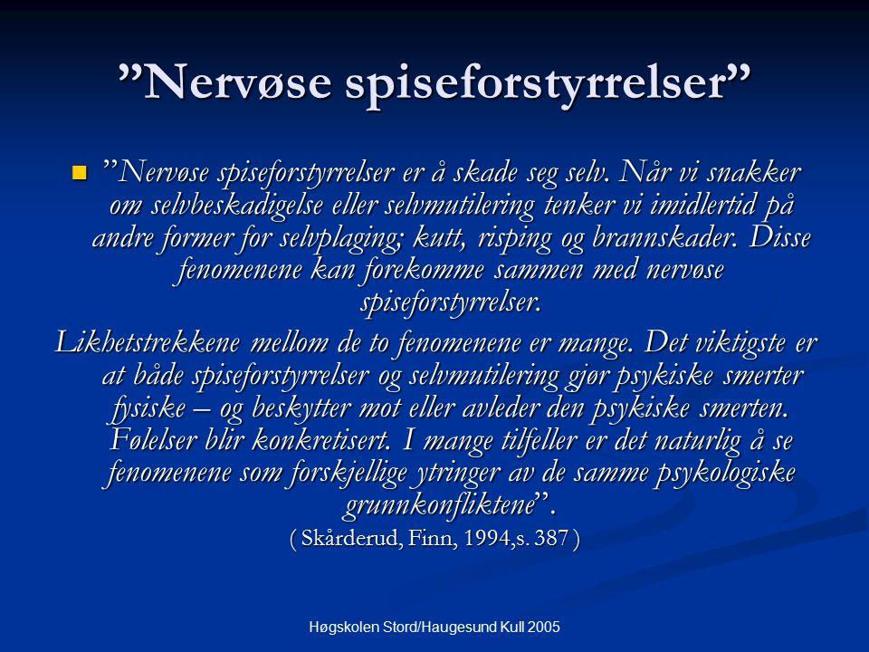 """Høgskolen Stord/Haugesund Kull 2005 """"Nervøse spiseforstyrrelser"""" """"Nervøse spiseforstyrrelser er å skade seg selv. Når vi snakker om selvbeskadigelse e"""