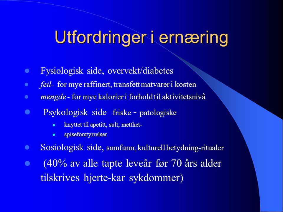 Utfordringer i ernæring Fysiologisk side, overvekt/diabetes feil- for mye raffinert, transfett matvarer i kosten mengde - for mye kalorier i forhold t