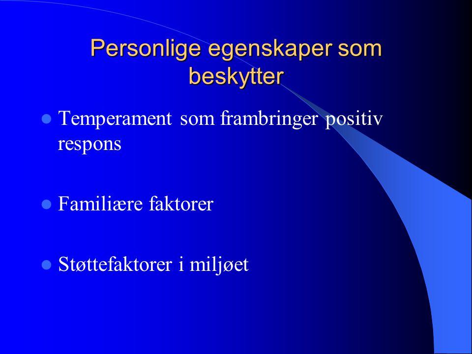 Personlige egenskaper som beskytter Temperament som frambringer positiv respons Familiære faktorer Støttefaktorer i miljøet
