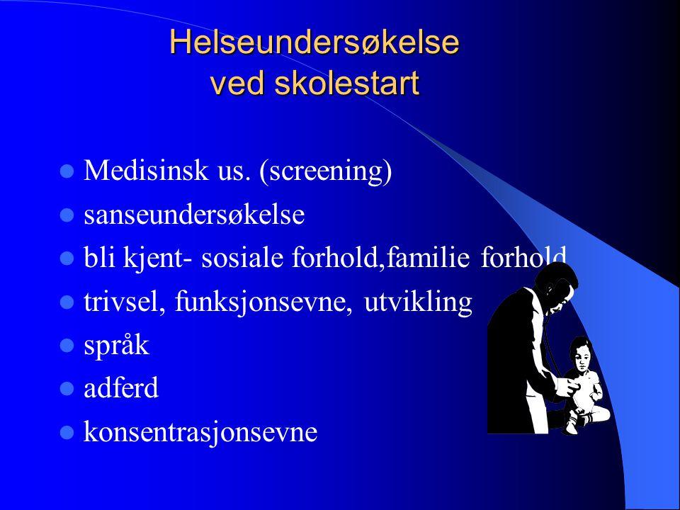 Helseundersøkelse ved skolestart Helseundersøkelse ved skolestart Medisinsk us. (screening) sanseundersøkelse bli kjent- sosiale forhold,familie forho