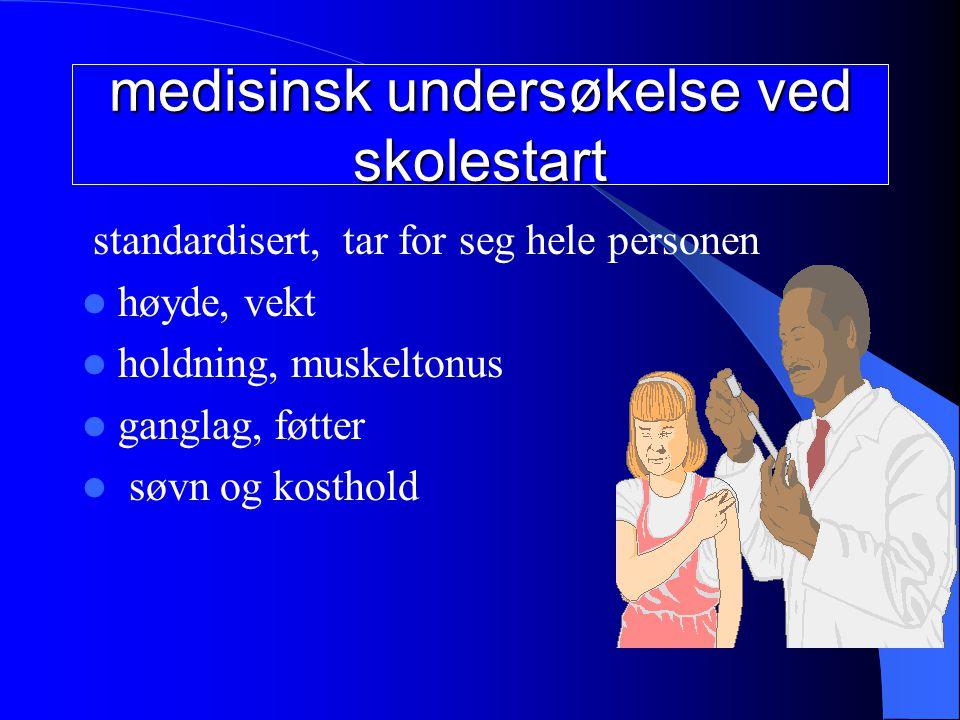 medisinsk undersøkelse ved skolestart standardisert, tar for seg hele personen høyde, vekt holdning, muskeltonus ganglag, føtter søvn og kosthold