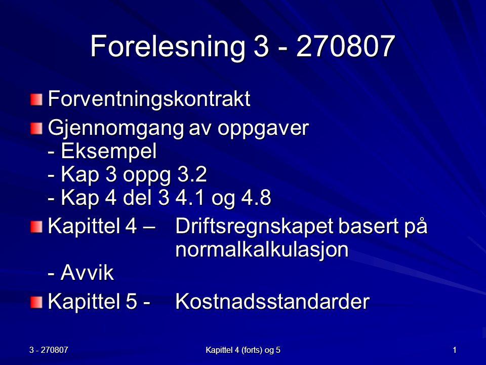 3 - 270807 Kapittel 4 (forts) og 5 1 Forelesning 3 - 270807 Forventningskontrakt Gjennomgang av oppgaver - Eksempel - Kap 3 oppg 3.2 - Kap 4 del 3 4.1