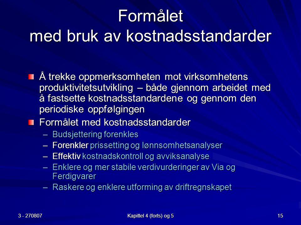 3 - 270807 Kapittel 4 (forts) og 5 15 Formålet med bruk av kostnadsstandarder Å trekke oppmerksomheten mot virksomhetens produktivitetsutvikling – båd