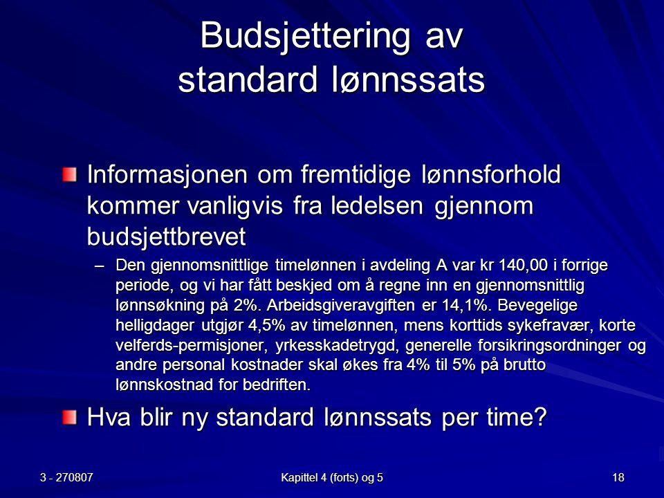 3 - 270807 Kapittel 4 (forts) og 5 18 Budsjettering av standard lønnssats Informasjonen om fremtidige lønnsforhold kommer vanligvis fra ledelsen gjenn
