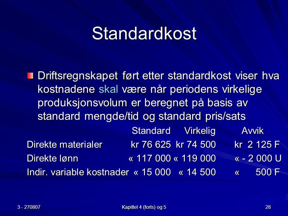 3 - 270807 Kapittel 4 (forts) og 5 28 Standardkost Driftsregnskapet ført etter standardkost viser hva kostnadene skal være når periodens virkelige pro