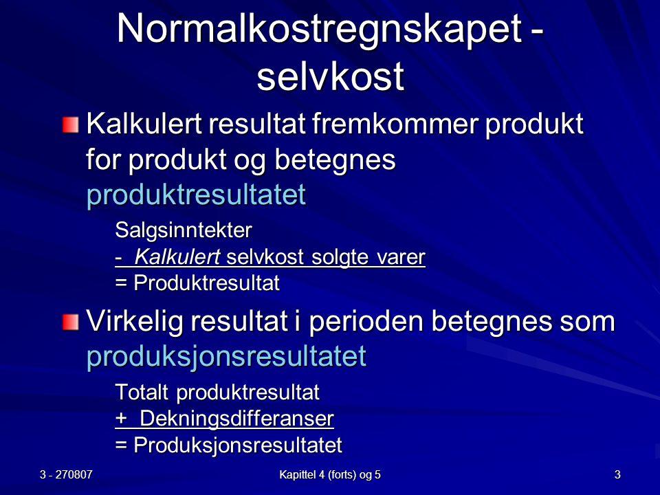 3 - 270807 Kapittel 4 (forts) og 5 3 Normalkostregnskapet - selvkost Kalkulert resultat fremkommer produkt for produkt og betegnes produktresultatet S