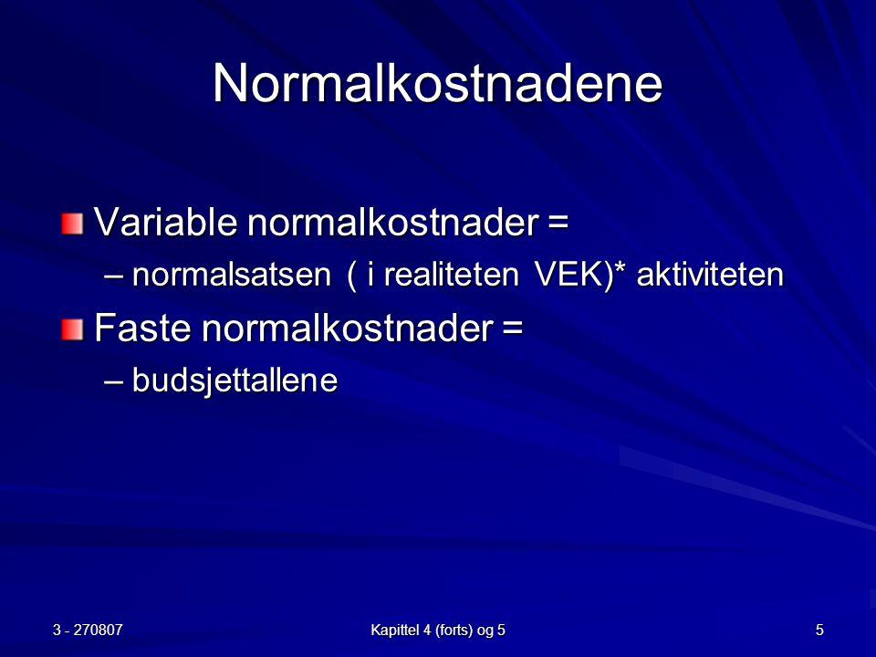 3 - 270807 Kapittel 4 (forts) og 5 5 Normalkostnadene Variable normalkostnader = –normalsatsen ( i realiteten VEK)* aktiviteten Faste normalkostnader