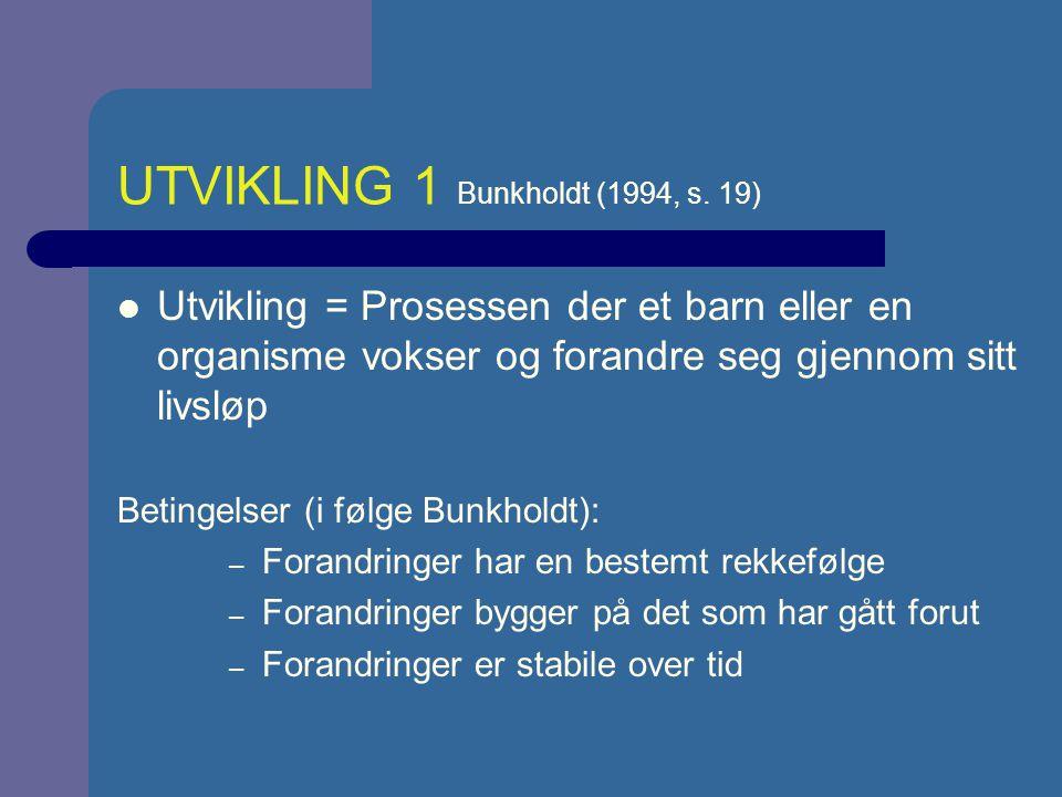 UTVIKLING 2 Begrepet utvikling betegner varige forandringer som gjelder både biologiske og psykososiale forhold (barnet som helhet ) som varer hele livet og har en viss tilknytting til bestemte livsfaser som er både prosess og produkt (resultat) som er relativ irreversibel som foregår på grunnlag av et samspill (interaksjon) mellom indre (endogene) og ytre (eksogene) prosesser Interaksjonen (bedre sagt: transaksjonen) kommer til uttrykk som handling (en aktiv løsning av oppgaver og utfordringer)