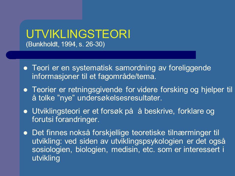 PROTOTYPISKE UTVIKLINGSTEORIER (Reese & Overton, 1970) PASSIV AKTIV PERSON MILJØ ENDOGENISTISKE/ BIOLOGISTISKE TEORIER EKSOGENETISKE/ BEHAVIORISTISKE TEORIER KONSTRUKTIVISTISKE TEORIER INTERAKSJONISTISKE TEORIER