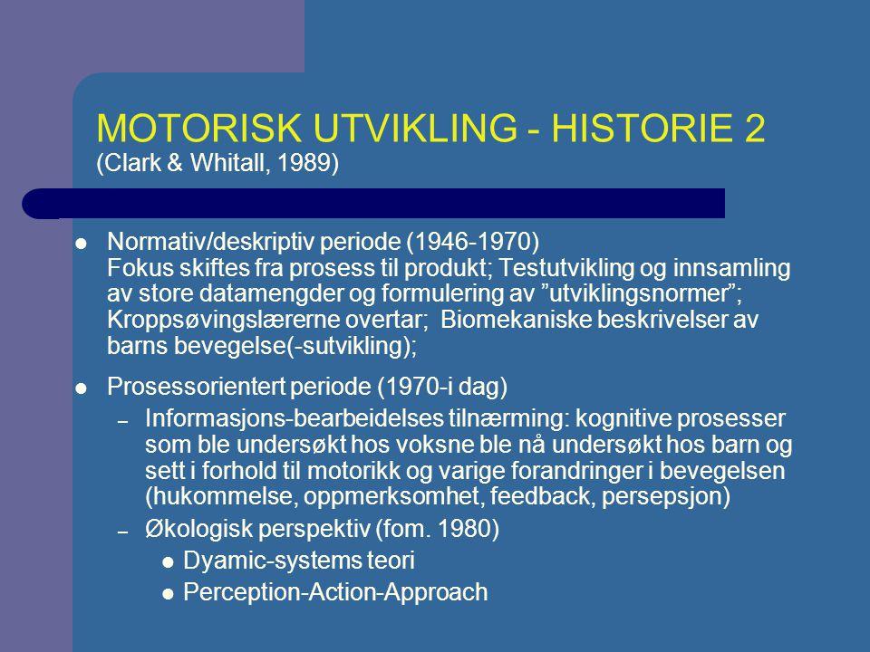 MOTORISK UTVIKLING OG ØKOLOGISK TEORI (Clark & Whitall, 1989; Haywood, 1994) Frihetsgradsproblem: (For) mange frihetsgrader må kontolleres -> koordinative strukturer (dissipative strukturer) Utvikling består av forandringer i flere av kroppens delsystemer som utvikler seg ulik (ikke bare nervesystem) Selvorganisering av kroppens systemer Miljøet Kravene fra oppgaven Utvikling er en diskontinuerlig prosess Tett sammenheng mellom det perseptuelle og det motoriske system -> direct perception Miljøet tilby affordance som individet setter i relasjon til sin situasjon Betydning av optical flow field
