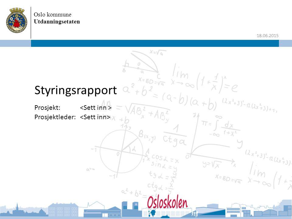 Oslo kommune Utdanningsetaten 18.06.2015 Styringsrapport Prosjekt: Prosjektleder: