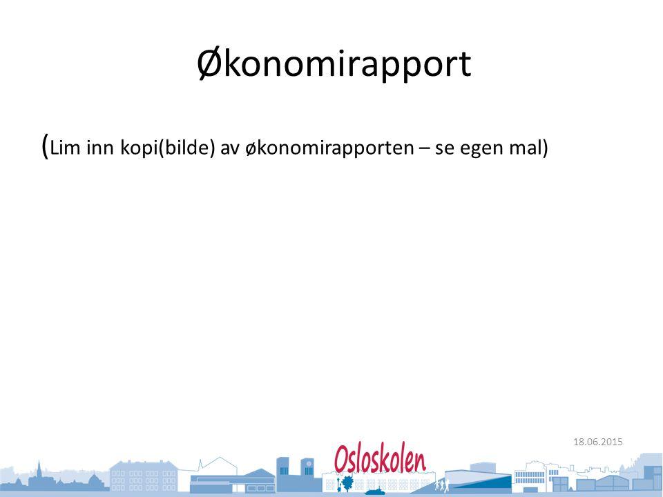 Oslo kommune Utdanningsetaten 18.06.2015 Økonomirapport ( Lim inn kopi(bilde) av økonomirapporten – se egen mal)