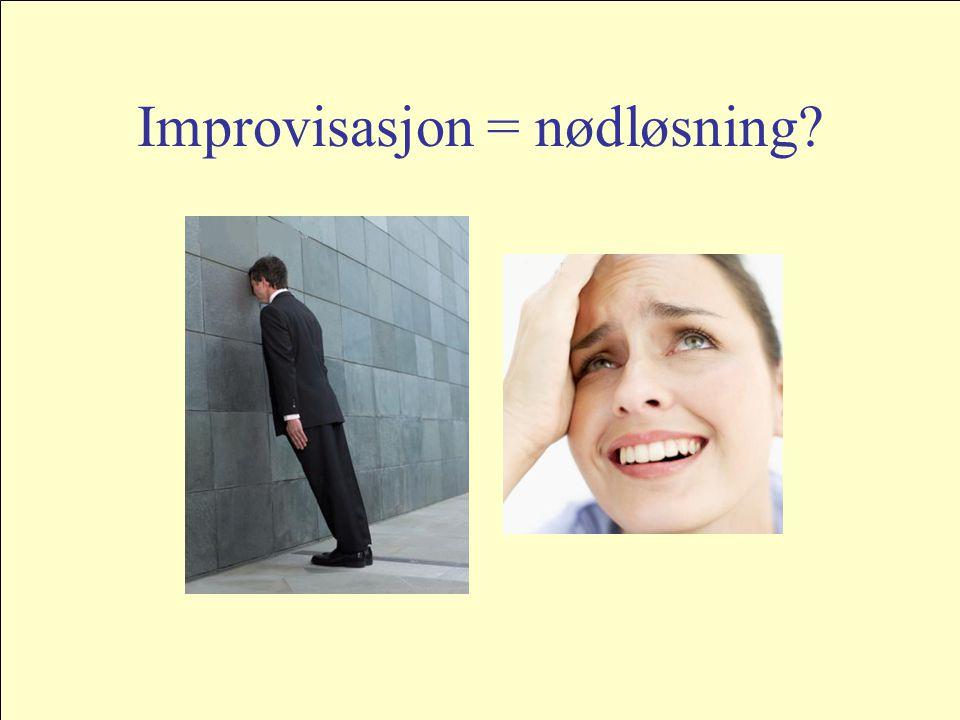 Improvisasjon = nødløsning?