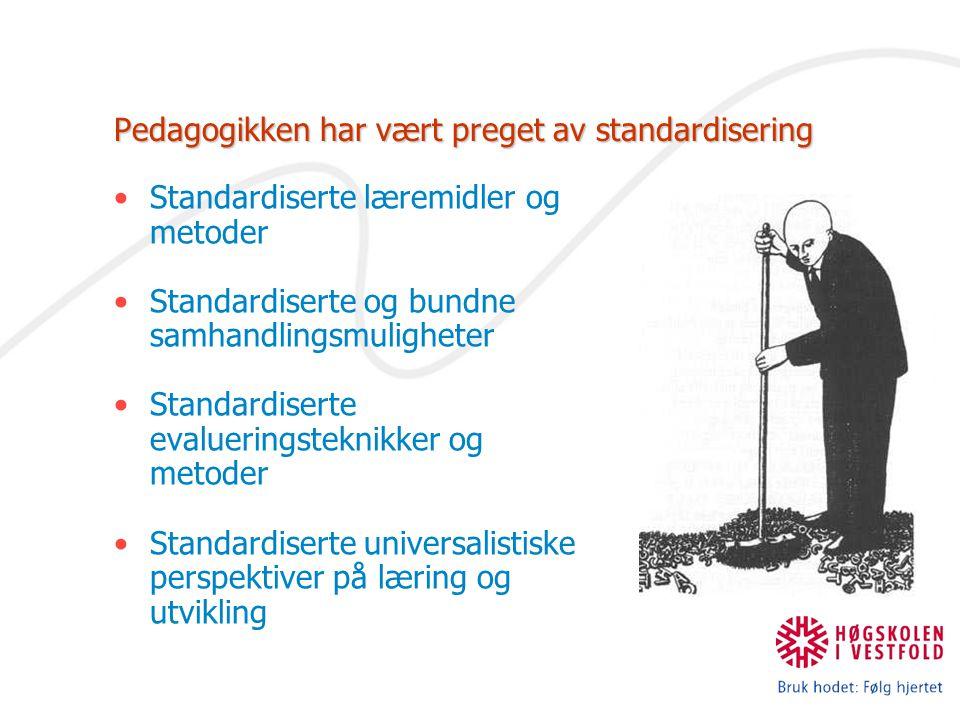 Pedagogikken har vært preget av standardisering Standardiserte læremidler og metoder Standardiserte og bundne samhandlingsmuligheter Standardiserte ev