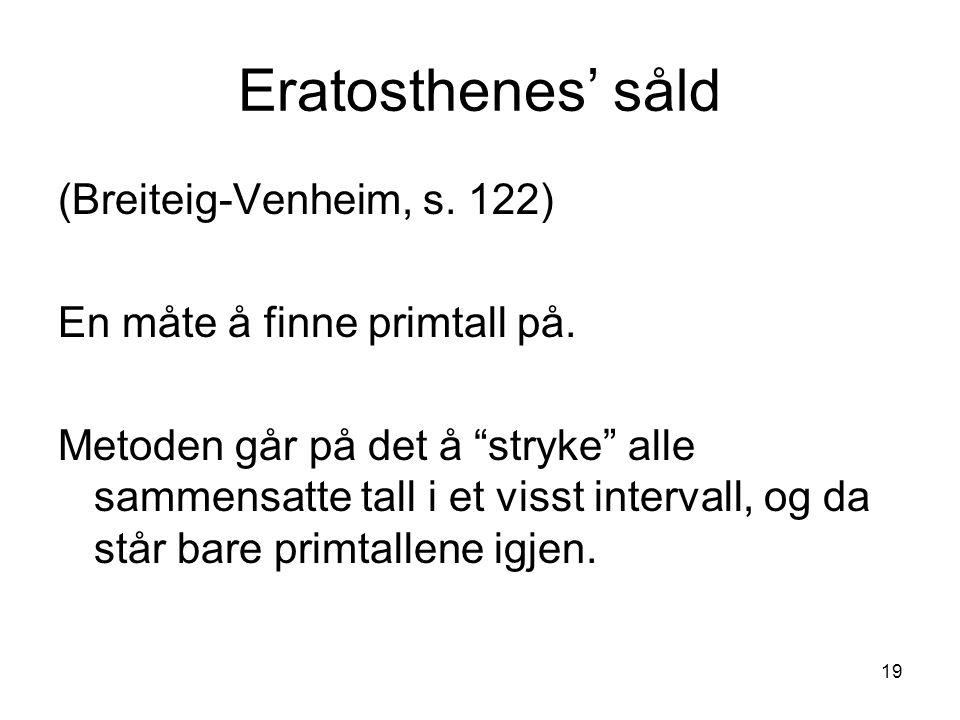 """19 Eratosthenes' såld (Breiteig-Venheim, s. 122) En måte å finne primtall på. Metoden går på det å """"stryke"""" alle sammensatte tall i et visst intervall"""