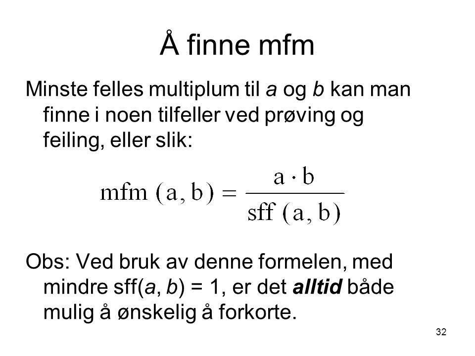 32 Å finne mfm Minste felles multiplum til a og b kan man finne i noen tilfeller ved prøving og feiling, eller slik: Obs: Ved bruk av denne formelen,