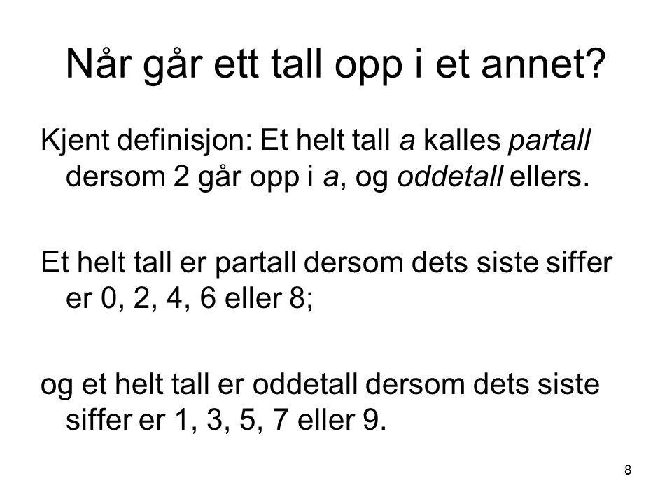 8 Når går ett tall opp i et annet? Kjent definisjon: Et helt tall a kalles partall dersom 2 går opp i a, og oddetall ellers. Et helt tall er partall d
