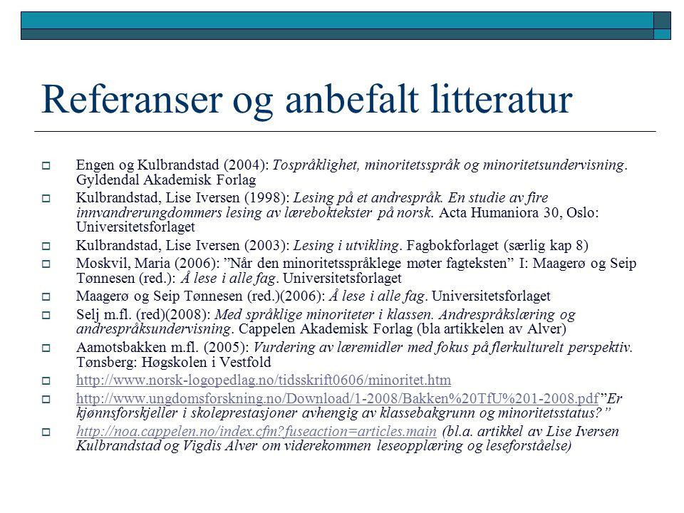 Referanser og anbefalt litteratur  Engen og Kulbrandstad (2004): Tospråklighet, minoritetsspråk og minoritetsundervisning.