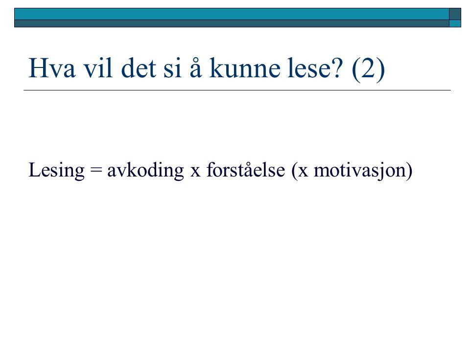 Hva vil det si å kunne lese? (2) Lesing = avkoding x forståelse (x motivasjon)