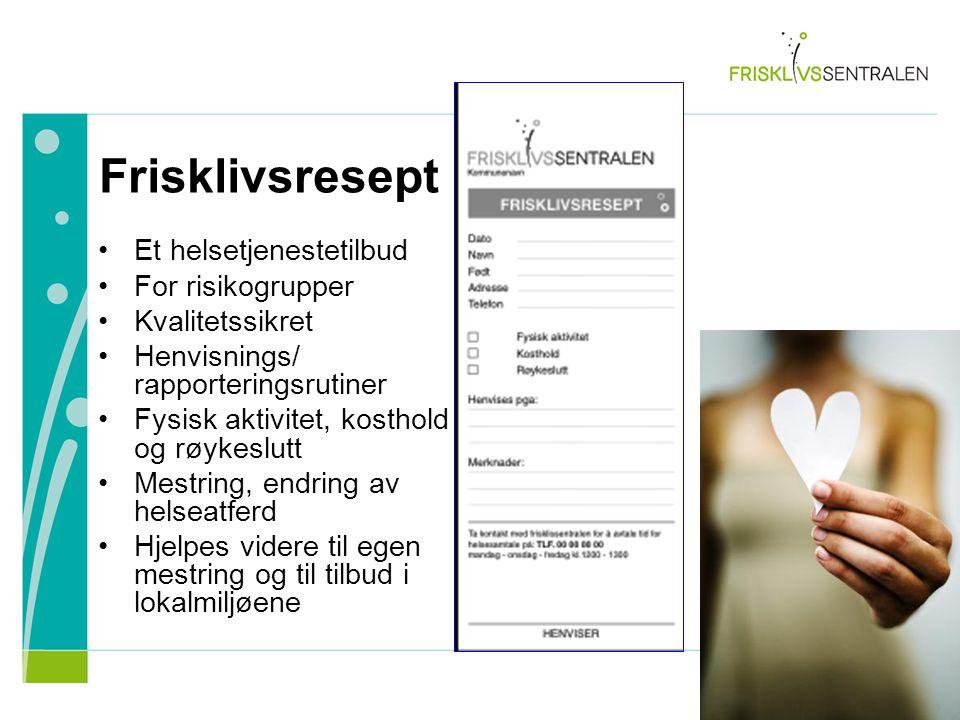 Et helsetjenestetilbud For risikogrupper Kvalitetssikret Henvisnings/ rapporteringsrutiner Fysisk aktivitet, kosthold og røykeslutt Mestring, endring av helseatferd Hjelpes videre til egen mestring og til tilbud i lokalmiljøene Frisklivsresept