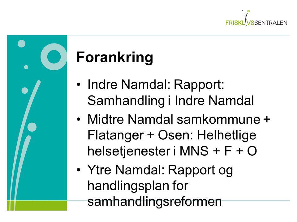 Forankring Indre Namdal: Rapport: Samhandling i Indre Namdal Midtre Namdal samkommune + Flatanger + Osen: Helhetlige helsetjenester i MNS + F + O Ytre Namdal: Rapport og handlingsplan for samhandlingsreformen