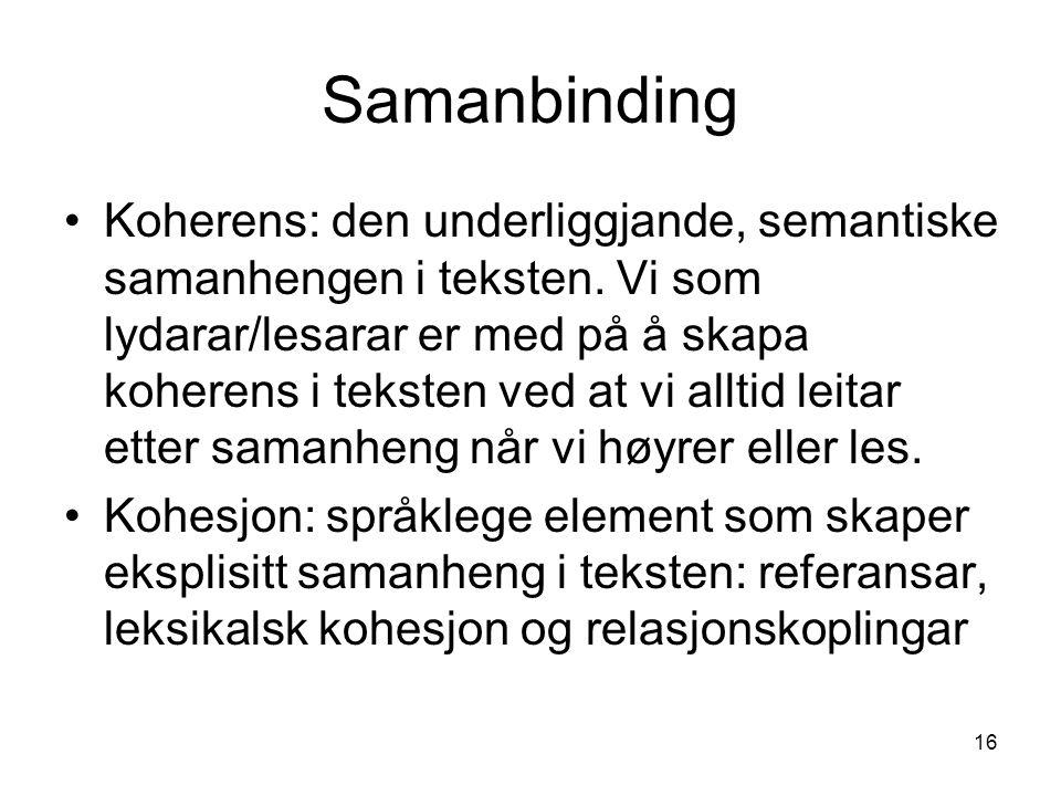 16 Samanbinding Koherens: den underliggjande, semantiske samanhengen i teksten.