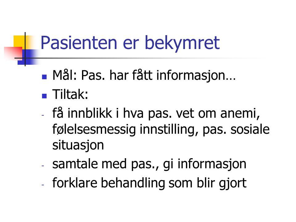 Pasienten er bekymret Mål: Pas.har fått informasjon… Tiltak: - få innblikk i hva pas.