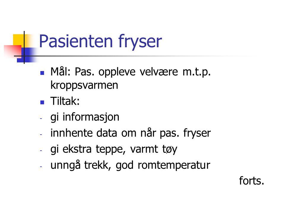 Pasienten fryser Mål: Pas.oppleve velvære m.t.p.