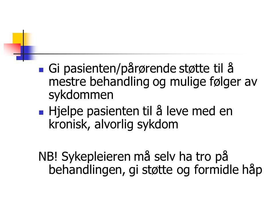 Gi pasienten/pårørende støtte til å mestre behandling og mulige følger av sykdommen Hjelpe pasienten til å leve med en kronisk, alvorlig sykdom NB.