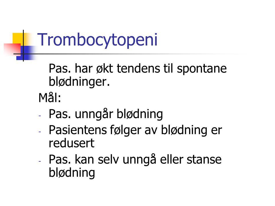 Trombocytopeni Pas.har økt tendens til spontane blødninger.